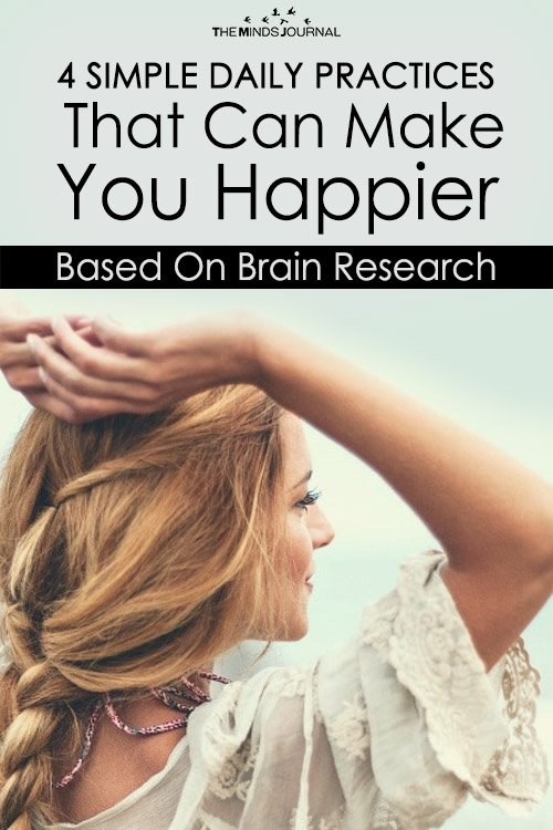 4 Simple Daily Practices That Can Make You Happier (Based On Brain Research)