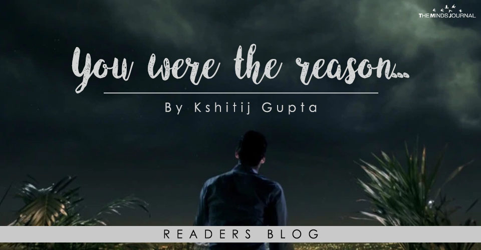 You were the reason…