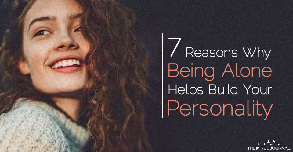 7 Reasons Why Being Alone Helps Build Your Personality