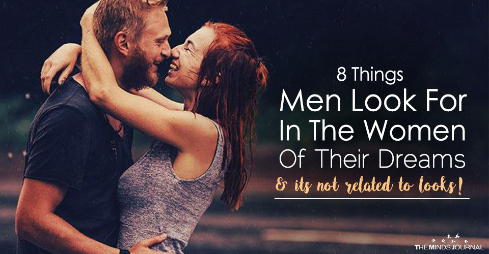 8 Things Men Look For In The Women Of Their Dreams and its not related to looks!