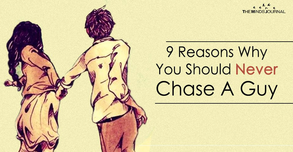 9 Reasons Why You Should Never Chase A Guy