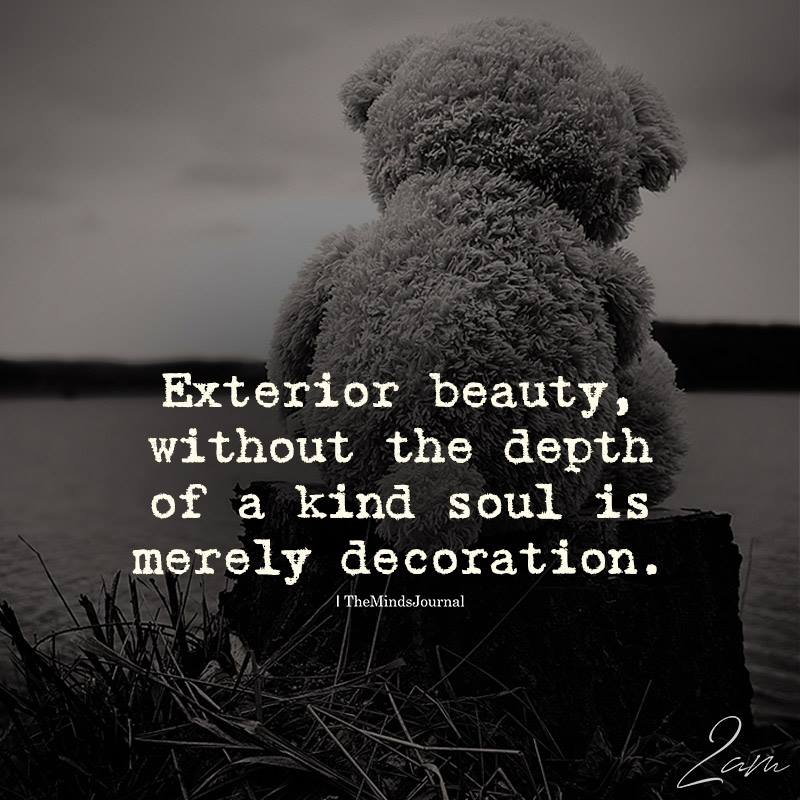 Exterior Beauty, Without The Depth Of A Kind Soul