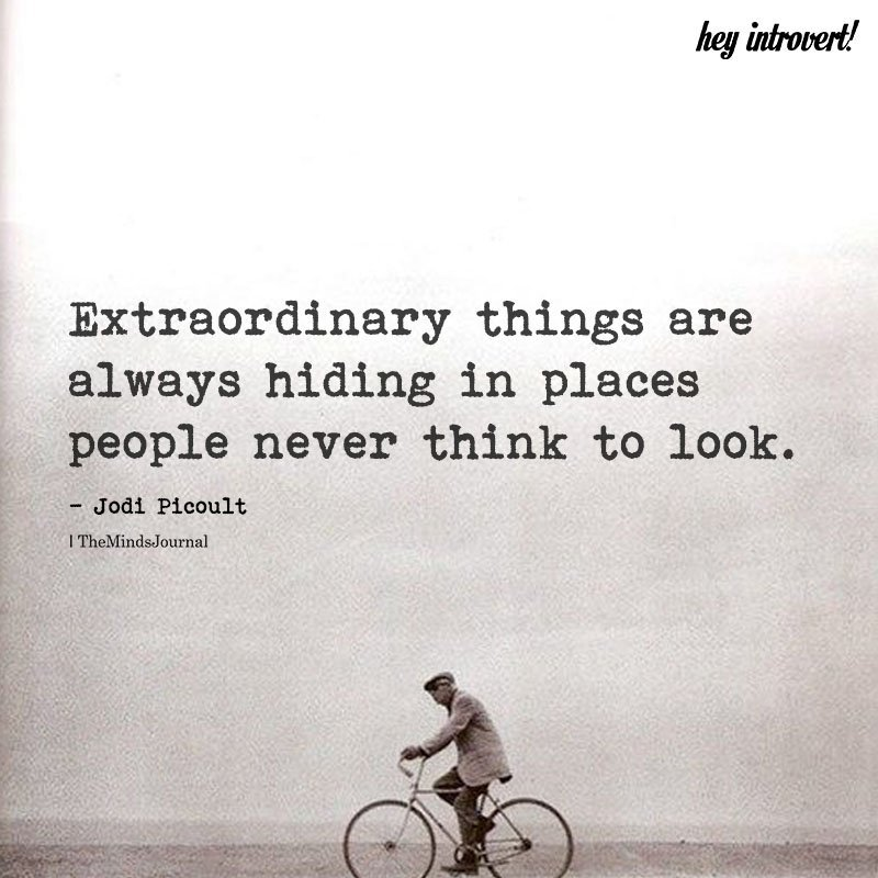 Extraordinary Things Are Always Hiding In Places