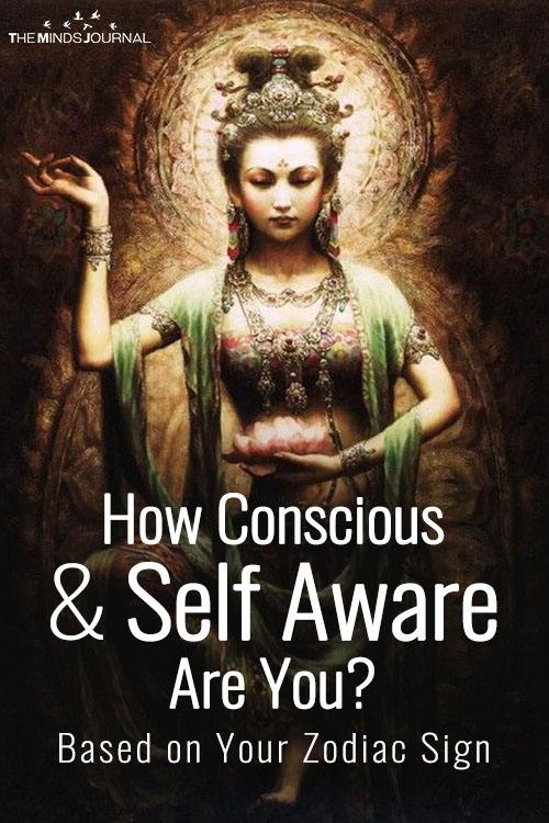 How Conscious & Self Aware Are You? Based on YourZodiac Sign