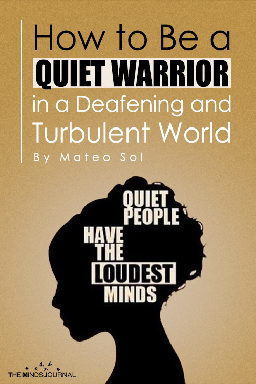 How to Be a Quiet Warrior in a Deafening and Turbulent World