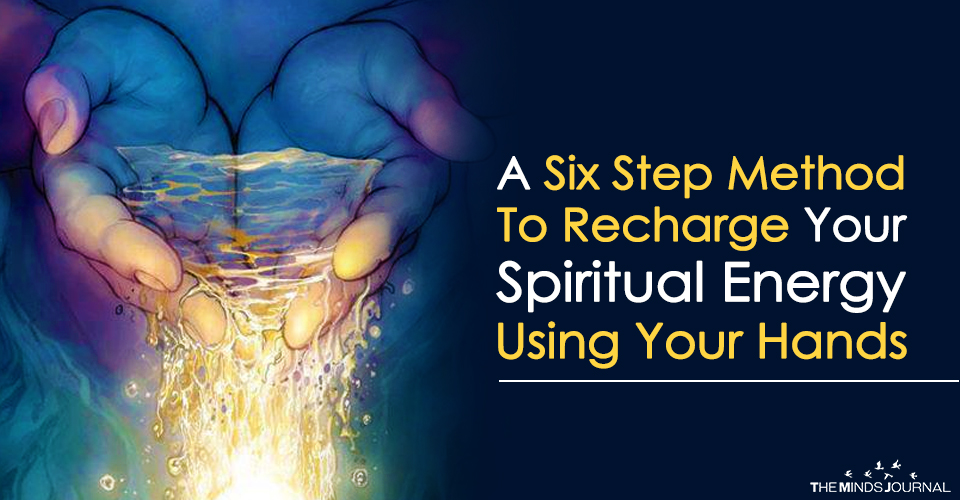 A Six Step Method To Recharge Your Spiritual Energy Using Your Hands