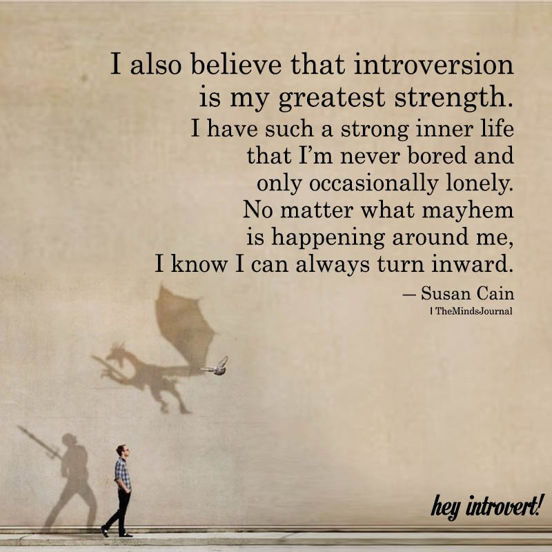 I Also Believe That Introversion Is My Greatest Strength