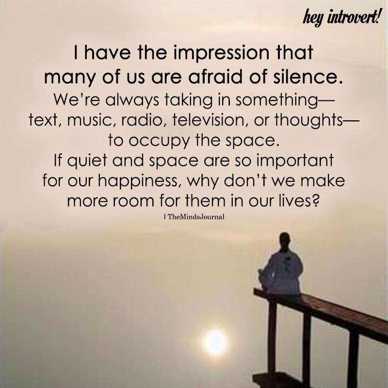 I Have The Impression That Many Of Us Are Afraid Of Silence