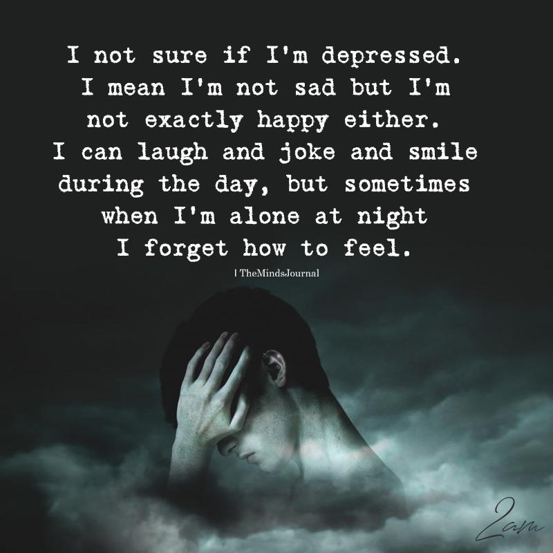 Sad Quotes About Depression: I Not Sure If I'm Depressed