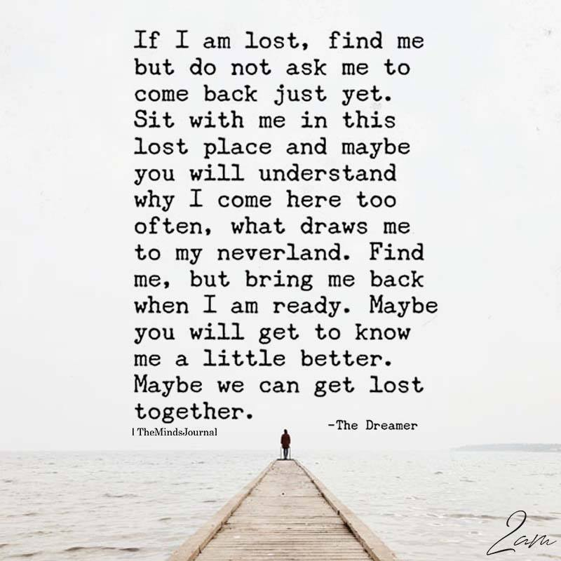 If I Am Lost, Find Me But Do Not Ask Me To Come Back Just Yet
