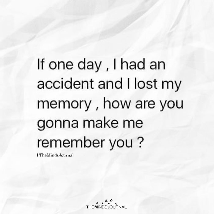 If One Day, I Had An Accident And I Lost My Memory