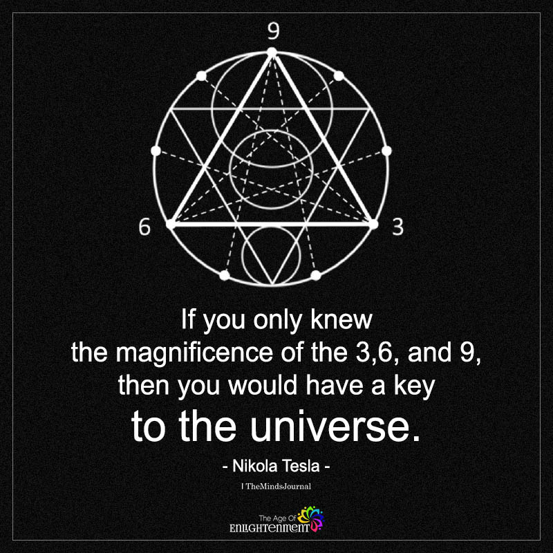 If You Only Knew The Magnificence Of The 3,6, And 9