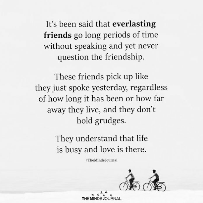 It's Been Said That Everlasting Friends Go Long Periods Of Time