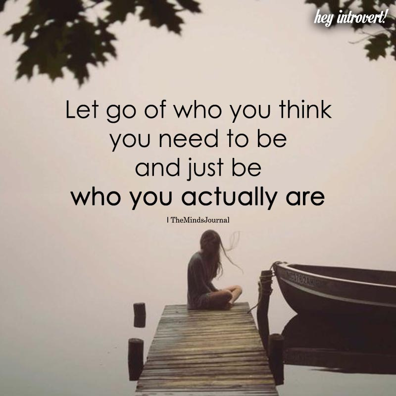 Let Go Of Who You Think You Need To Be
