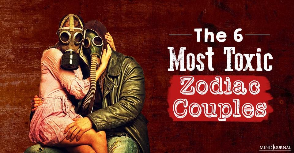 Most Toxic Zodiac Couples
