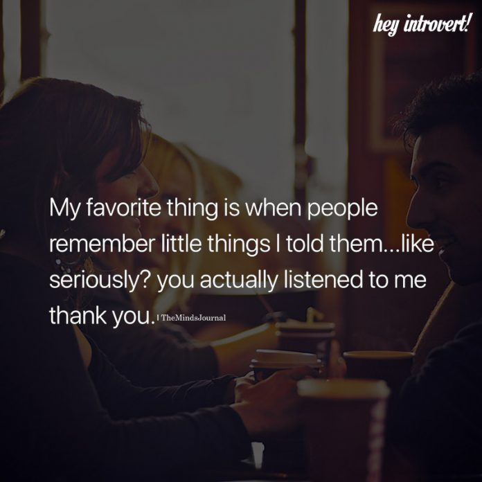 My Favorite Thing Is When People Remember Little things I Told Them