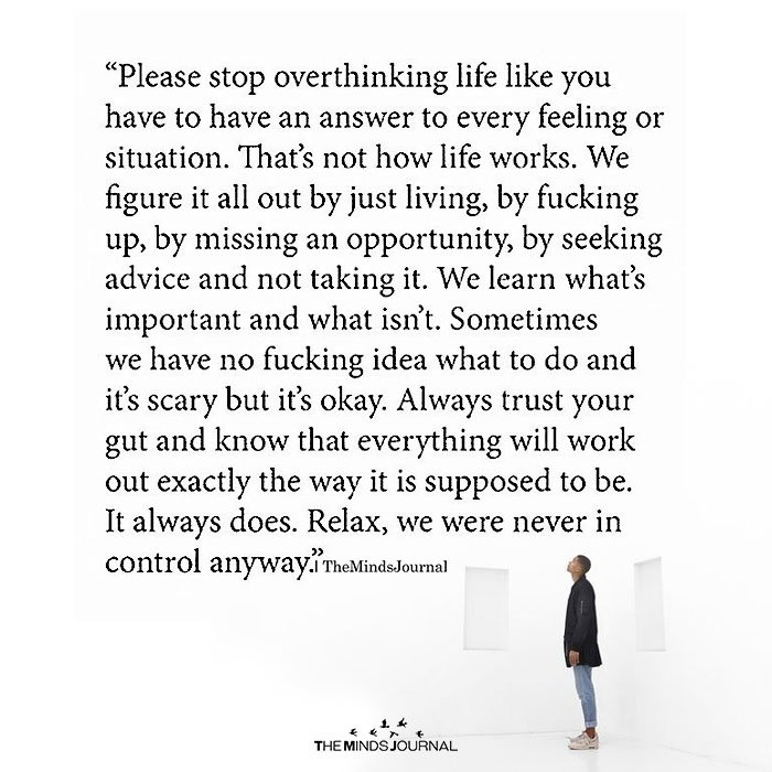 Please Stop Overthinking Life Like You Have To Have An Answer To Every Feeling Or Situation