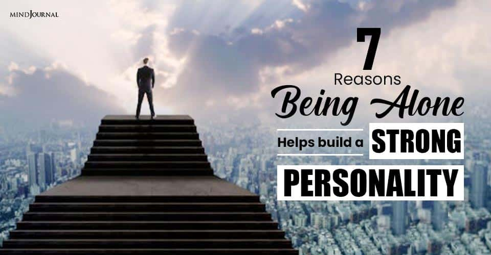 Reasons Being Alone Helps Build Strong Personality