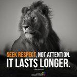 Seek Respect, Not Attention