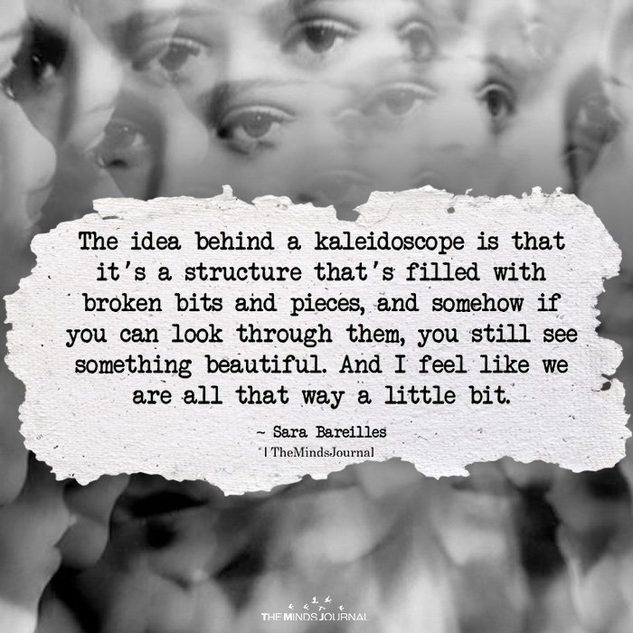 The Idea Behind A Kaleidoscope Is That