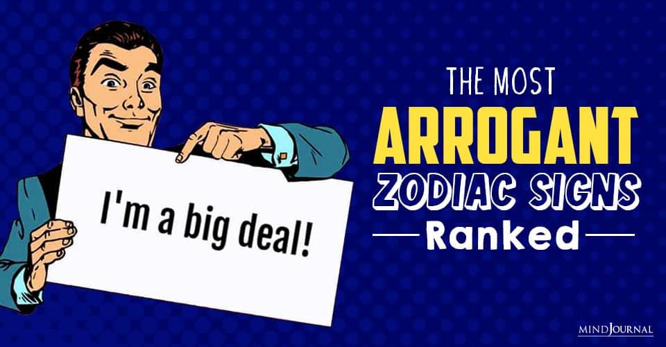 The Most Arrogant Zodiac Signs