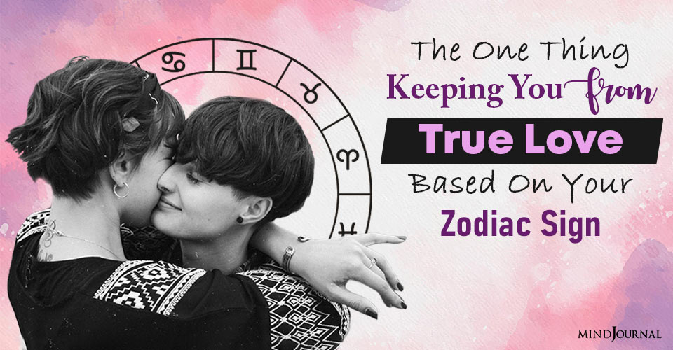 The One Thing Keeping You From True Love, Based On Your Zodiac Sign