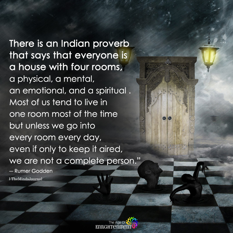 There is A Indian Proverb That Says That Everyone Is A House With Four Rooms