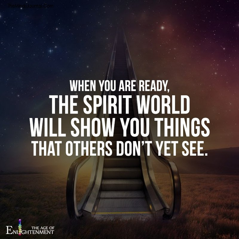 When You Are Ready, The Spirit World Will Show You Things