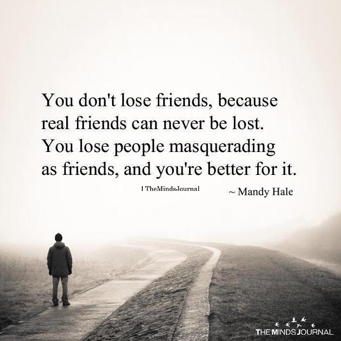 You Don't Lose Friends, Because Real Friends Can Never Be Lost