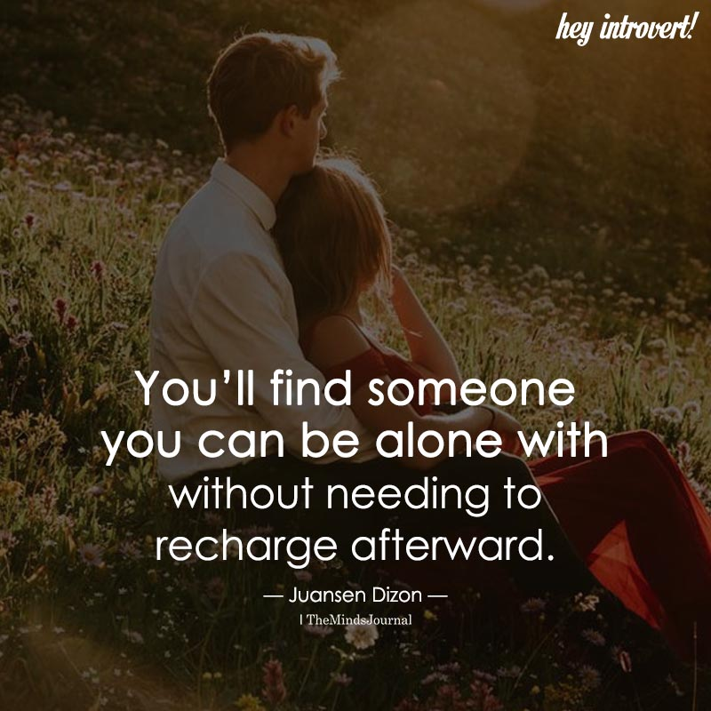 You'll Find Someone You Can Be Alone With