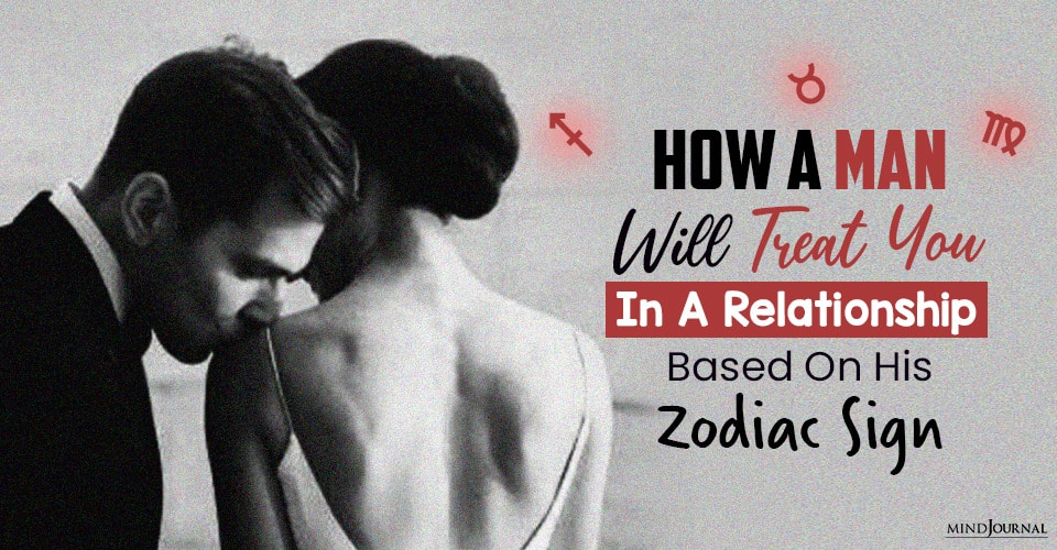 how a man will treat you in relationship based on his zodiac sign