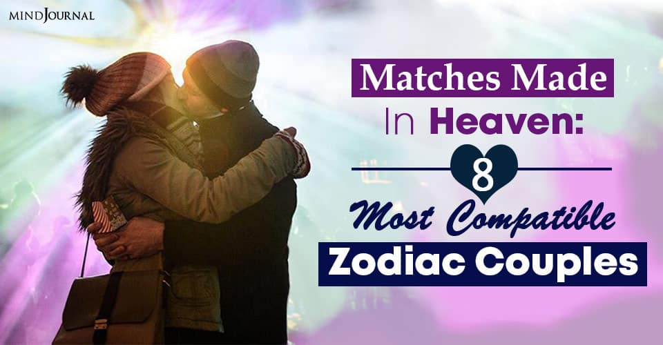matches made in heaven most compatible zodiac couples