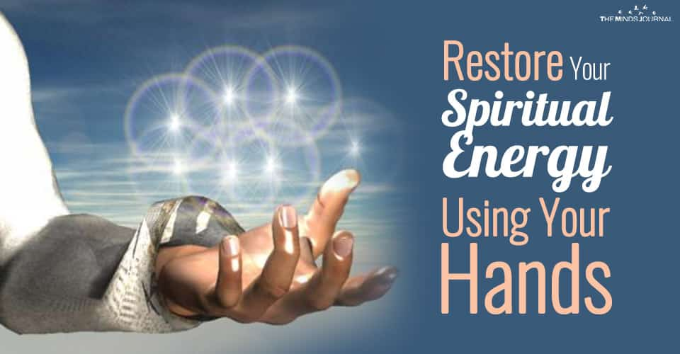 6 Easy Steps To Restore Your Spiritual Energy Using Your Hands