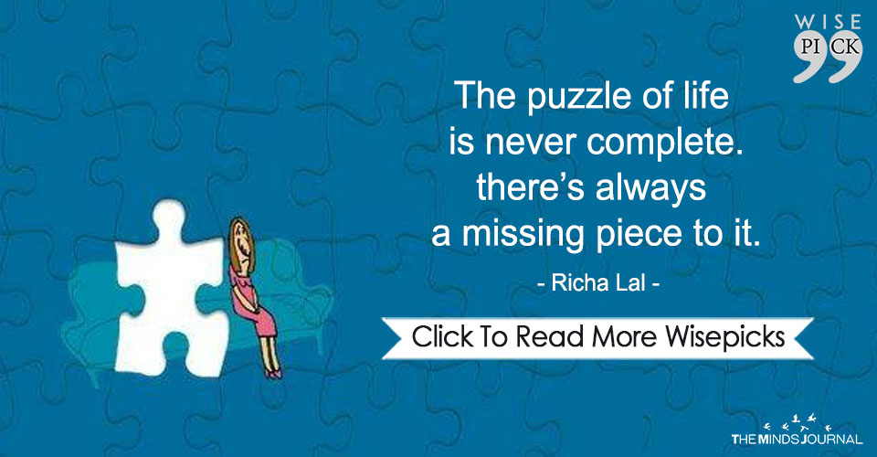The Puzzle Of Life Is Never Complete