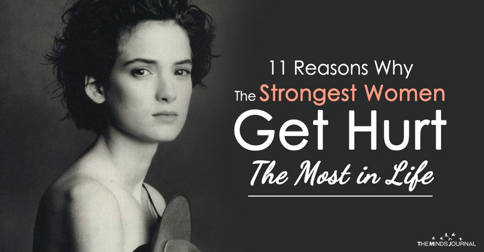 11 Reasons Why The Strongest Women Get Hurt The Most in Life