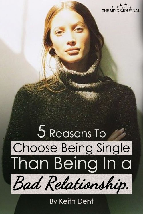5 Ways Being Single Is Way Better Than Being In A Bad Relationship