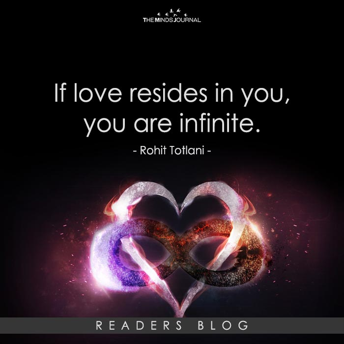 If love resides in you, you are infinite.