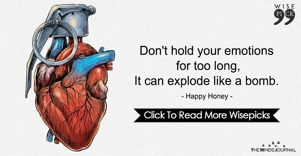 Don't hold your emotions for too long, It can explode like a bomb