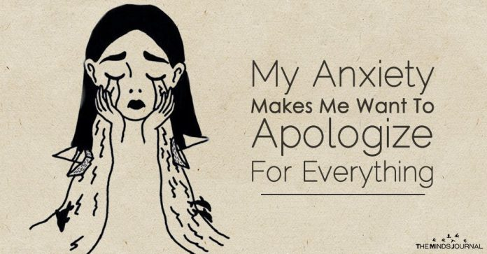 Anxiety Makes Me Want To Apologize For Absolutely Everything