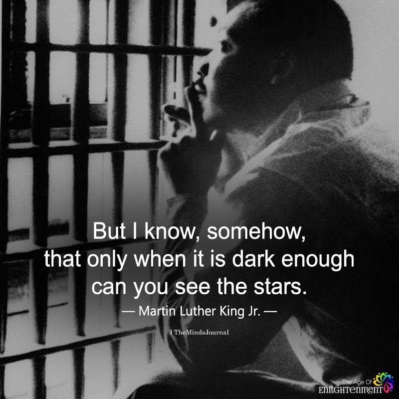 But I Know, Somehow, That Only When It Is Dark Enough