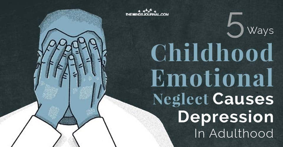 Childhood Emotional Neglect Causes Depression in Adulthood