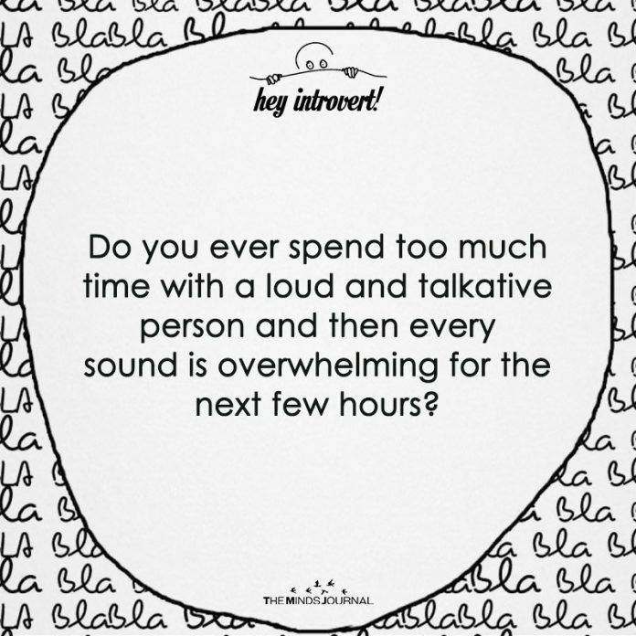 Do You Ever Spend Too Much Time With A Loud Person