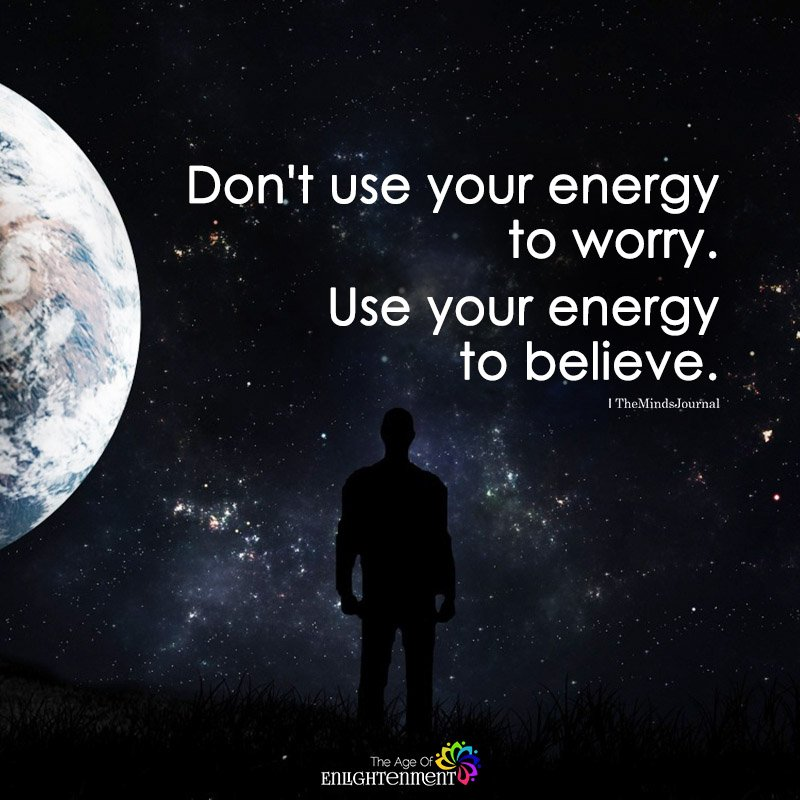 Don't Use Your Energy To Worry