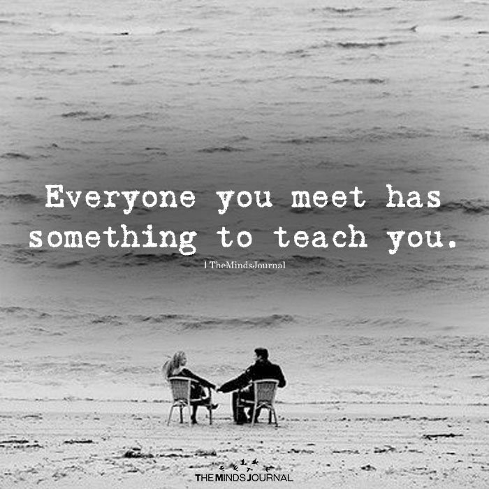 Everyone You Meet Has Something to Teach You