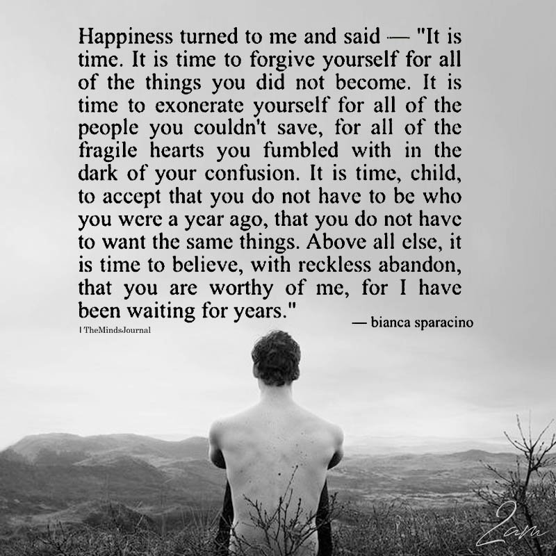 Happiness Turned To Me And Said – It is time