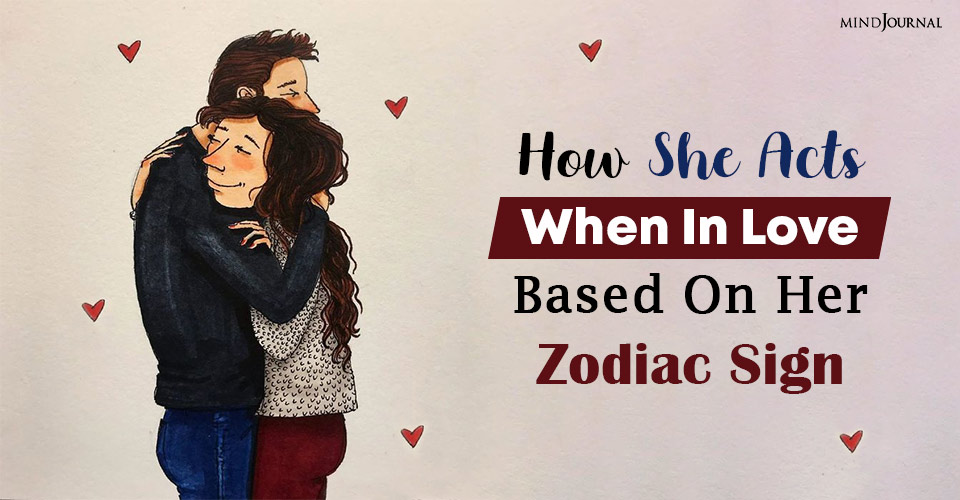 How She Acts When In Love Based On Her Zodiac Sign