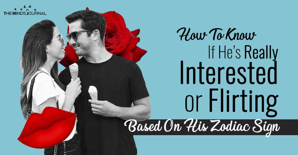 How To Know If He's Really Interested or FlirtingBased On His Zodiac Sign