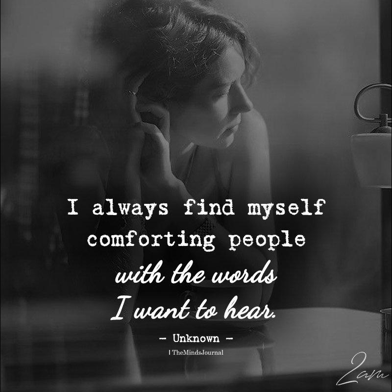 I Always Find Myself Comforting People