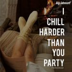 I Chill Harder Than You Party