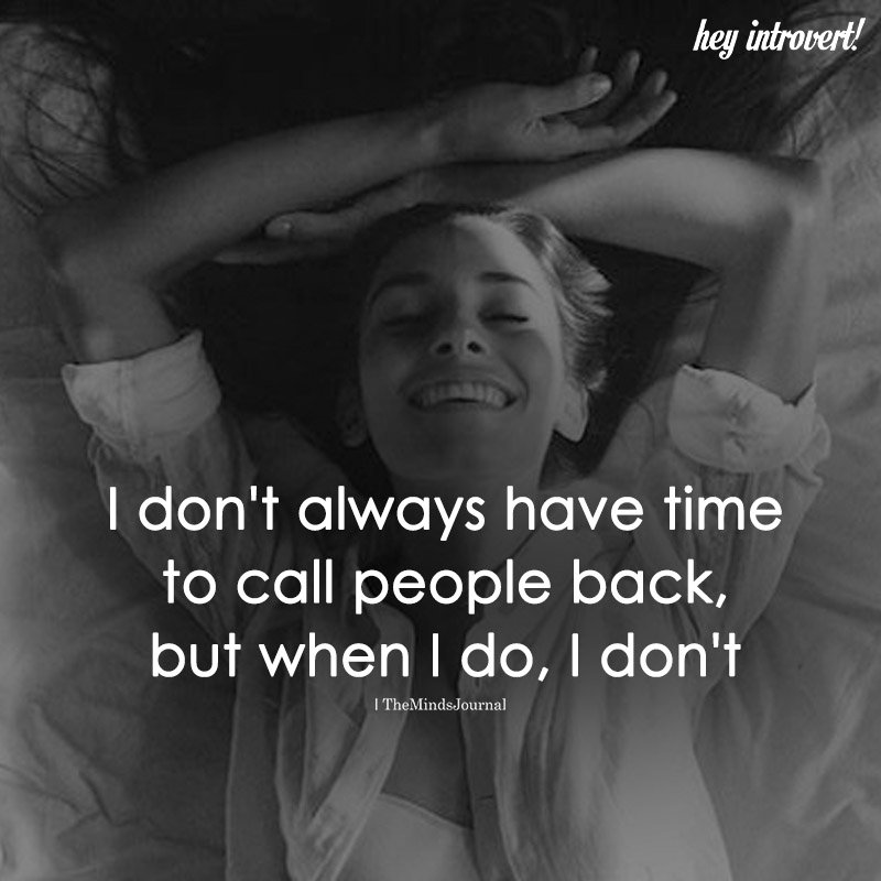 I Don't Always Have Time To Call People Back